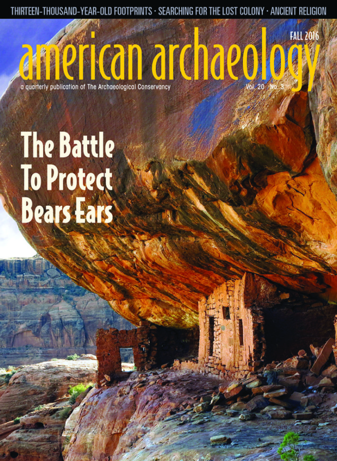 American Archaeology Magazine Fall 2016, featuring The Battle to Protect Bears. The most recent issue of American Archaeology Magazine, SUMMER 2016, is now available. COVER: This is one of the numerous Ancestral Pueblo cliff dwellings found in the Bears Ears region. Many of these archaeological sites are unprotected. Credit: Alan Vandendriessche