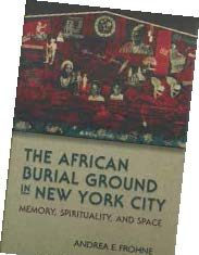 Book Cover: The Africian Burial Ground in New York City, 2015. American Archaeology Magazine Book Review.
