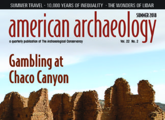 The most recent issue of American Archaeology Magazine, SUMMER 2018, is now available! COVER: Kin Kletso is one of Chaco Canyon's great houses. Evidence indicates that gambling could have played an important role in the lives of Chacoans. CREDIT: James Q. Jacobs