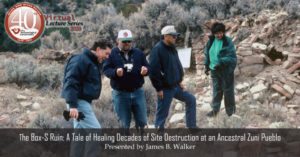 Virtual Lecture | The Box-S Ruin: A Tale of Healing Decades of Site Destruction at an Ancestral Zuni Pueblo by James B. Walker @ Webex Virtual Meeting Room (See Link Below)